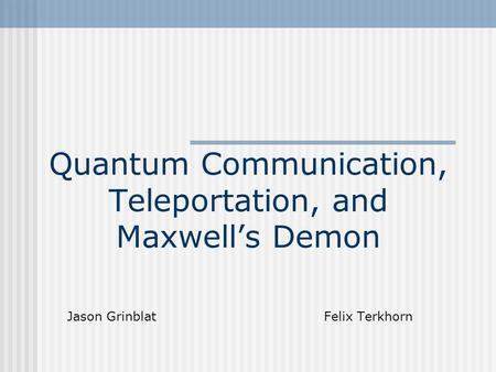 Quantum Communication, Teleportation, and Maxwell's Demon