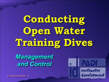 Conduct Dives - 1 Conducting Open Water Training Dives Management and Control.