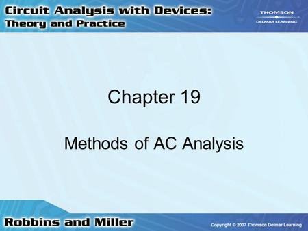 Chapter 19 Methods of AC Analysis. 2 Dependent Sources Voltages and currents of independent sources –Not dependent upon any voltage or current elsewhere.