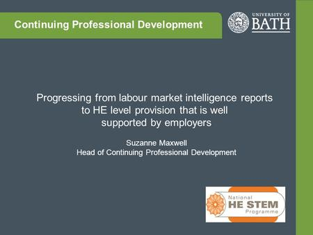Progressing from labour market intelligence reports to HE level provision that is well supported by employers Suzanne Maxwell Head of Continuing Professional.