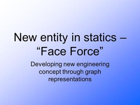"New entity in statics – ""Face Force"" Developing new engineering concept through graph representations."