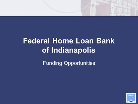 Funding Opportunities Federal Home Loan Bank of Indianapolis.