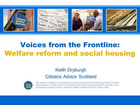 The material contained in this presentation is the copyright of The Scottish Association of Citizens Advice Bureaux – Citizens Advice Scotland (Scottish.