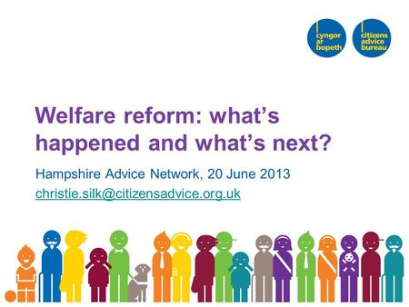Welfare reform: what's happened and what's next? Hampshire Advice Network, 20 June 2013