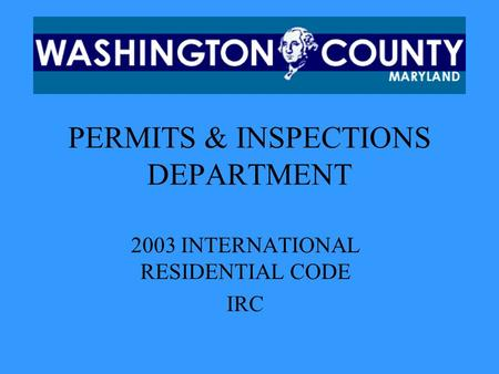 PERMITS & INSPECTIONS DEPARTMENT 2003 INTERNATIONAL RESIDENTIAL CODE IRC.