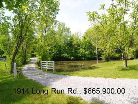 1914 Long Run Rd., $665,900.00. Welcome…. Enjoy your tour of this wonderful home.