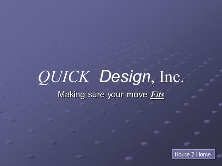 QUICK Design, Inc. Making sure your move Fits House 2 Home.