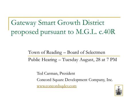 Gateway Smart Growth District proposed pursuant to M.G.L. c.40R Town of Reading – Board of Selectmen Public Hearing – Tuesday August, 28 at 7 PM Ted Carman,
