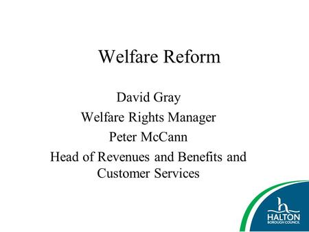 Welfare Reform David Gray Welfare Rights Manager Peter McCann