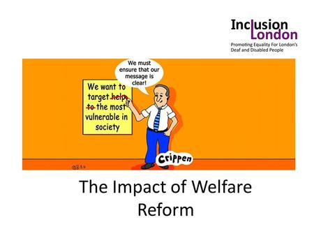 The Impact of Welfare Reform. Overview Context – biggest shake up of welfare system since it was created Potential Impact – significant problems with.