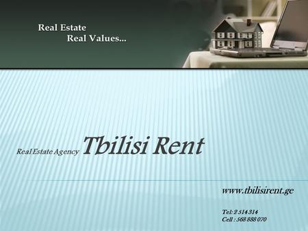 Real Estate Agency Tbilisi Rent www.tbilisirent.ge Tel: 2 514 314 Cell : 568 888 070.