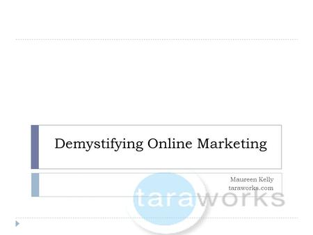 Demystifying Online Marketing Maureen Kelly taraworks.com.