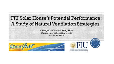 FIU <strong>Solar</strong> House's Potential Performance: A Study of Natural Ventilation Strategies Cheng-Xian Lin and Long Phan Florida International University Miami,