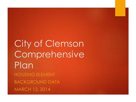 City of Clemson Comprehensive Plan HOUSING ELEMENT BACKGROUND DATA MARCH 12, 2014.