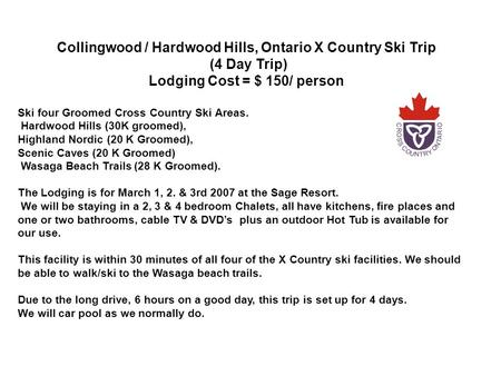 Collingwood / Hardwood Hills, Ontario X Country Ski Trip (4 Day Trip) Lodging Cost = $ 150/ person Ski four Groomed Cross Country Ski Areas. Hardwood Hills.