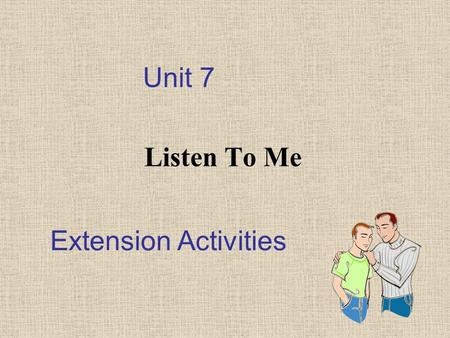 Unit 7 Listen To Me Extension Activities. Activity 1: Let's Solve It Together! Activity 2: How to Say Sorry?