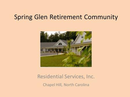 Spring Glen Retirement Community Residential Services, Inc. Chapel Hill, North Carolina.