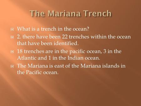  What is a trench in the ocean?  2. there have been 22 trenches within the ocean that have been identified.  18 trenches are in the pacific ocean, 3.