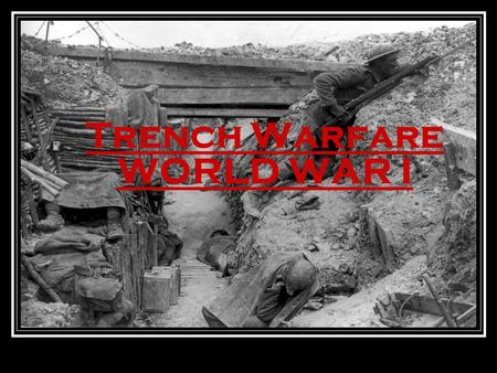 Trench Warfare WORLD WAR I. Europeans Head for WAR Many Europeans were excited about war Thought war would be over in a few weeks Belief that because.