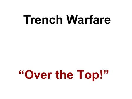 "Trench Warfare ""Over the Top!""."
