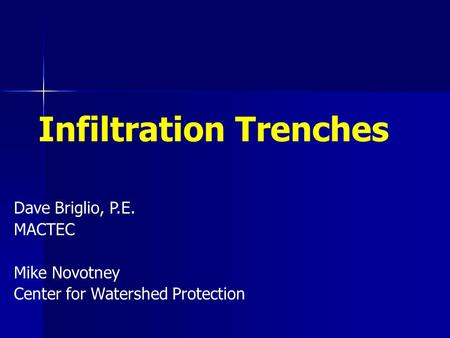 Infiltration Trenches Dave Briglio, P.E. MACTEC Mike Novotney Center for Watershed Protection.