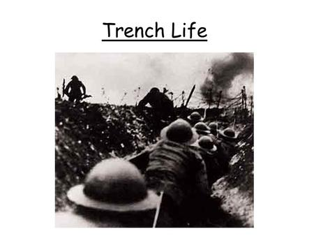 Trench Life. Life in the trenches Disease Trenchfoot Infection caused by cold, wet insanitary conditions. Feet would go numb and turn red or blue 20,000.