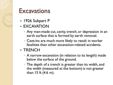 Excavations 1926 Subpart P EXCAVATION ◦ Any man-made cut, cavity, trench, or depression in an earth surface that is formed by earth removal. ◦ Cave-ins.