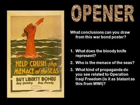 What conclusions can you draw from this war bond poster? 1.What does the bloody knife represent? 2.Who is the menace of the seas? 3.What kind of propaganda.