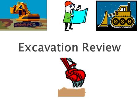 Excavation Review 1.  OSHA began because, until 1970, there were no national laws for safety and health hazards.  On average, 12 workers die every day.