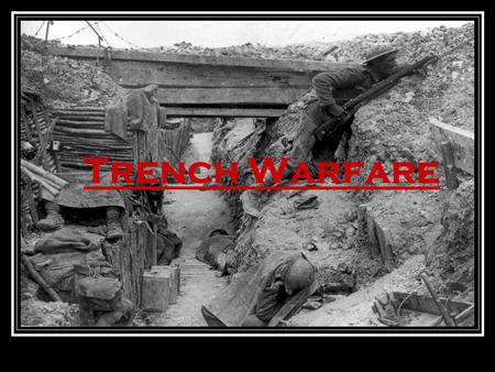 Trench Warfare. Trench Warfare: Basic Info. New weapons used seemed to be made more for defense; so trenches were made for the soldiers protection. There.