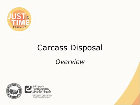 Carcass Disposal Overview. Method Selection ●Animal species ●Number of animals – Space and equipment needed ●Pathogen and its ability to persist or spread.
