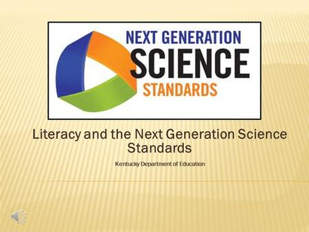 Literacy and the Next Generation Science Standards Kentucky Department of Education.