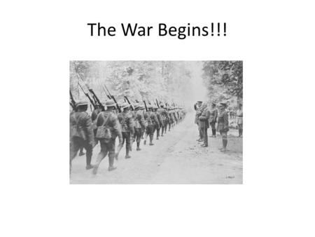The War Begins!!!. Off to War!!! Propaganda The first weapon in war.