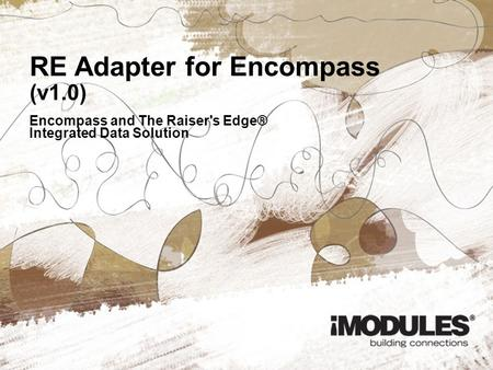 RE Adapter for Encompass (v1.0)‏ Encompass and The Raiser's Edge® Integrated Data Solution.