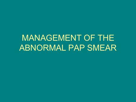 MANAGEMENT OF THE ABNORMAL PAP SMEAR