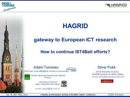 "Apr. 18, 2007, Riga, Latvia ""Towards an Information Society in the Baltic States"" Conference © 2007 A.Turowiec Conference HAGRID gateway to European ICT."