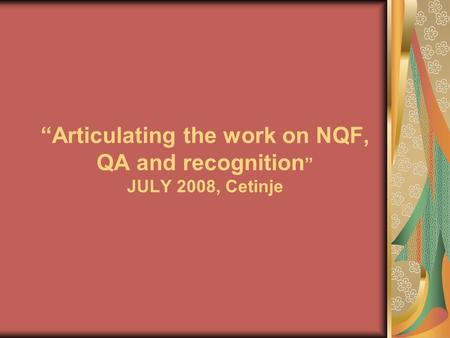 """Articulating the work on NQF, QA and recognition "" JULY 2008, Cetinje."
