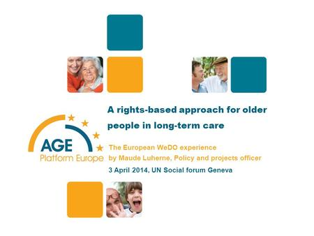 A rights-based approach for older people in long-term care The European WeDO experience by Maude Luherne, Policy and projects officer 3 April 2014, UN.
