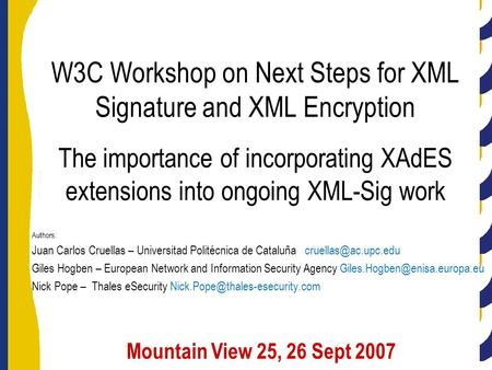 Mountain View 25, 26 Sept 2007 The importance of incorporating XAdES extensions into ongoing XML-Sig work W3C Workshop on Next Steps for XML Signature.