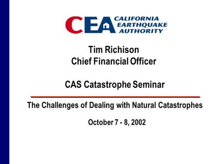 Tim Richison Chief Financial Officer CAS Catastrophe Seminar October 7 - 8, 2002 The Challenges of Dealing with Natural Catastrophes.