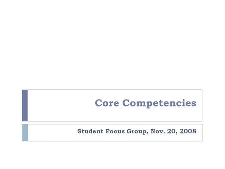 Core Competencies Student Focus Group, Nov. 20, 2008.
