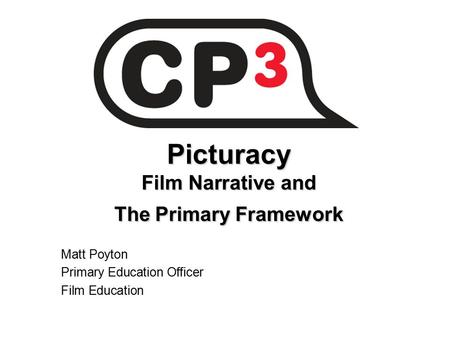 Picturacy Film Narrative and The Primary Framework Matt Poyton Primary Education Officer Film Education.