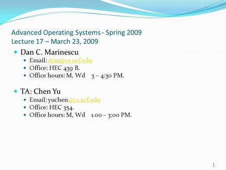 Advanced Operating Systems - Spring 2009 Lecture 17 – March 23, 2009 Dan C. Marinescu   Office: HEC 439 B. Office hours: