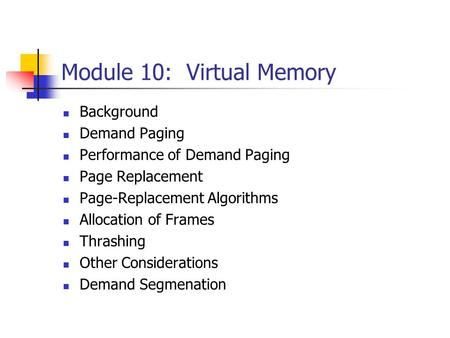 Module 10: Virtual Memory Background Demand Paging Performance of Demand Paging Page Replacement Page-Replacement Algorithms Allocation of Frames Thrashing.