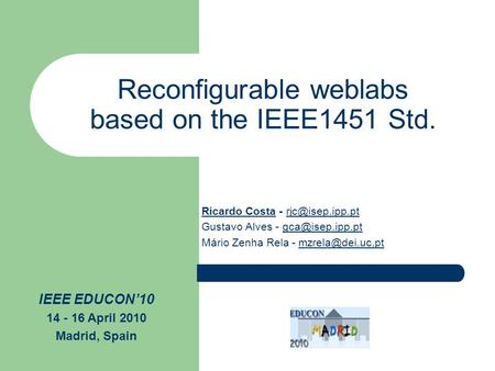 Reconfigurable weblabs based on the IEEE1451 Std. Ricardo Costa - Gustavo Alves - Mário Zenha.