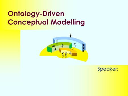 Ontology-Driven Conceptual Modelling Speaker:. Harmonization Meeting What is Ontology?  A discipline of Philosophy  Meta-physics dates.
