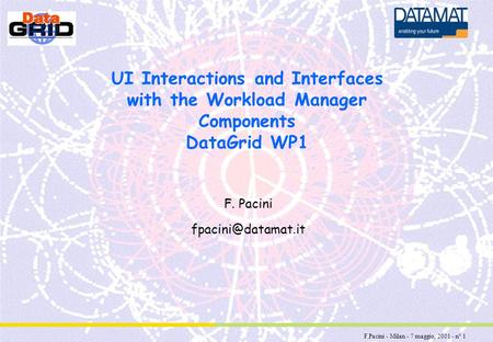 F.Pacini - Milan - 7 maggio, 2001 - n° 1 UI Interactions and Interfaces with the Workload Manager Components DataGrid WP1 F. Pacini