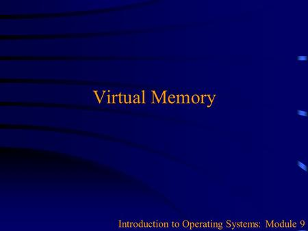 Virtual Memory Introduction to Operating Systems: Module 9.