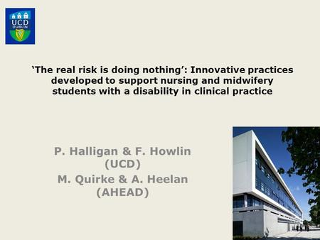'The real risk is doing nothing': Innovative practices developed to support nursing and midwifery students with a disability in clinical practice P. Halligan.