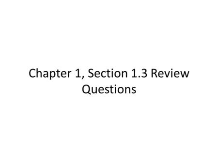 Chapter 1, Section 1.3 Review Questions